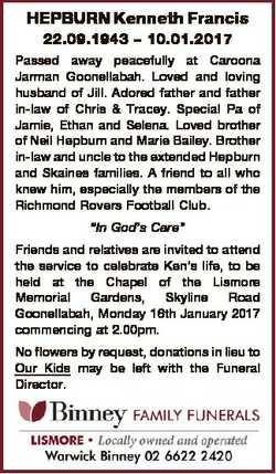 HEPBURN Kenneth Francis 22.09.1943 - 10.01.2017 Passed away peacefully at Caroona Jarman Goonellabah...