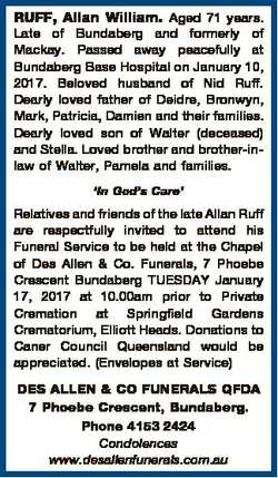 RUFF, Allan William. Aged 71 years. Late of Bundaberg and formerly of Mackay. Passed away peacefully...