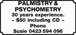 PALMISTRY & PSYCHOMETRY 30 years experience. ~ $50 including CD ~ Phone Susie 0423594096