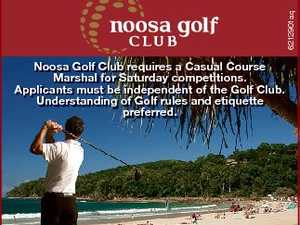 6212901aq Noosa Golf Club requires a Casual Course Marshal for Saturday competitions. Applicants must be independent of the Golf Club. Understanding of Golf rules and etiquette preferred. Applications can be lodged: Manager Noosa Golf Club, PO Box 56 Tewantin Q 4565 Or emailed to admin@noosagolf.com.au