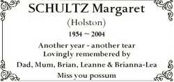 SCHULTZ Margaret (Holston) 1954  2004 Another year - another tear Lovingly remembered by Dad, Mum, B...