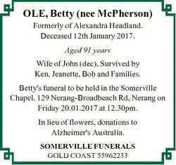 OLE, Betty (nee McPherson) Formerly of Alexandra Headland. Deceased 12th January 2017. Aged 91 years...