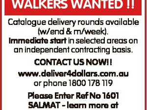 WALKERS WANTED !! Catalogue delivery rounds available (w/end & m/week). Immediate start in selected areas on an independent contracting basis. CONTACT US NOW!! www.deliver4dollars.com.au or phone 1800 178 119 Please Enter Ref No 1601 SALMAT - learn more at www.salmat.com.au