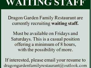 WAITING STAFF Dragon Garden Family Restaurant are currently recruiting waiting staff. Must be available on Fridays and Saturdays. This is a casual position offering a minimum of 8 hours, with the possibility of more. If interested, please email your resume to dragongardenfamilyrestaurant@outlook.com