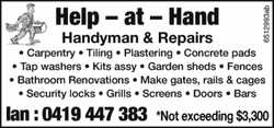 Help - at - Hand Handyman & Repairs * Carpentry * Tiling * Plastering * Concrete pads * Tap w...