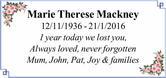 Marie Therese Mackney 12/11/1936 - 21/1/2016 1 year today we lost you, Always loved, never forgot...