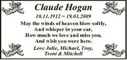 Claude Hogan 10.11.1912  19.01.2009 May the winds of heaven blow softly, And whisper in your ear, Ho...