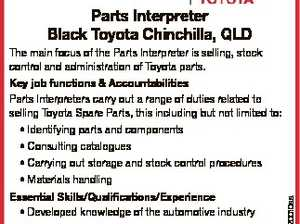 Black Toyota Parts Interpreter Black Toyota Chinchilla, QLD 6520010aa The main focus of the Parts Interpreter is selling, stock control and administration of Toyota parts. Key job functions & Accountabilities Parts Interpreters carry out a range of duties related to selling Toyota Spare Parts, this including but not limited to: * Identifying ...