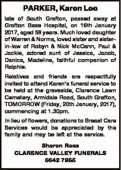 PARKER, Karen Lee late of South Grafton, passed away at Grafton Base Hospital, on 16th January 2017,...