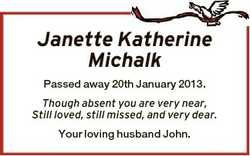 Janette Katherine Michalk Passed away 20th January 2013. Though absent you are very near, Still love...