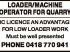 LOADER/MACHINE OPERATOR FOR QUARRY HC LICENCE AN ADVANTAGE FOR LOW LOADER WORK Must be well presented PHONE 0418 770 941