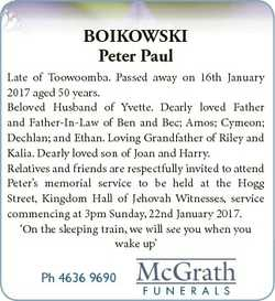 BOIKOWSKI Peter Paul Late of Toowoomba. Passed away on 16th January 2017 aged 50 years. Beloved Husb...