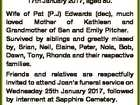 EDWARDS: Marion ``Joan'' of Sapphire Passed away peacefully on the 17th January 2017, aged 80. Wife of Pat (P.J) Edwards (dec), much loved Mother of Kathleen and Grandmother of Ben and Emily Pitcher. Survived by siblings and greatly missed by, Brian, Neil, Elaine, Peter, Nola, Bob, Dawn, Tony, Rhonda ...