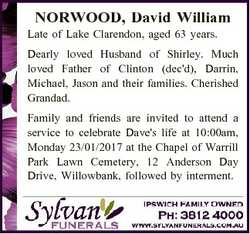 NORWOOD, David William Late of Lake Clarendon, aged 63 years. Dearly loved Husband of Shirley. Much...
