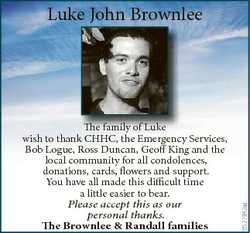 The family of Luke wish to thank CHHC, the Emergency Services, Bob Logue, Ross Duncan, Geoff King an...