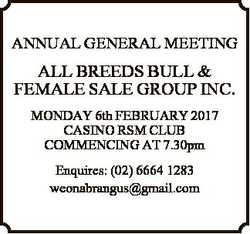 ANNUAL GENERAL MEETING ALL BREEDS BULL & FEMALE SALE GROUP INC. MONDAY 6th FEBRUARY 2017 CASINO...