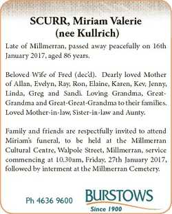 SCURR, Miriam Valerie (nee Kullrich) Late of Millmerran, passed away peacefully on 16th January 2017...