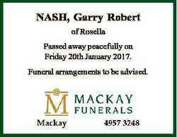 NASH, Garry Robert of Rosella Passed away peacefully on Friday 20th January 2017. Funeral arrangemen...