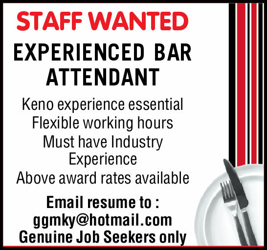 STAFF WANTED EXPERIENCED BAR ATTENDANT    Keno experience essential  Flexible working...