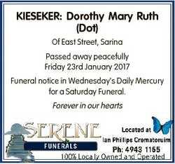 KIESEKER: Dorothy Mary Ruth (Dot) Of East Street, Sarina Passed away peacefully Friday 23rd January...