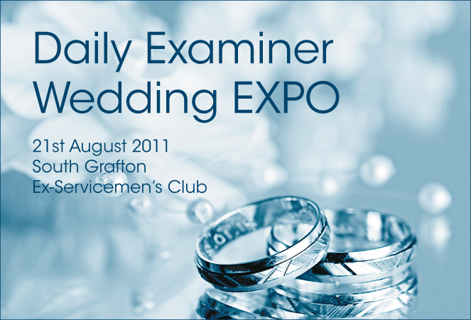 "If you have something to offer newly- weds- to- be, make sure you are part of the region's biggest wedding event, the 2011 Daily Examiner Wedding EXPO. Reserve your exhibitor site today by contacting the Daily Examiner on 02 6643 0576. The EXPO will be hosted on the 21st August from 10am - 2pm at the South Grafton Ex-Services Club with decorating by ""Something Special"". $2.00 entry for visitors on the day. ExhIf you have something to offer newly- weds- to- be, make sure you are part of the region's biggest wedding event, the 2011 Daily Examiner Wedding EXPO. Reserve your exhibitor site today by contacting the Daily Examiner on 02 6643 0576. The EXPO will be hosted on the 21st August from 10am - 2pm at the South Grafton Ex-Services Club with decorating by ""Something Special"". $2.00 entry for visitors on the day. Exhibitor fashion parades and entertainment to help with your decisions."
