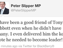 EMBATTLED Sunshine Coast MP Peter Slipper says Tony Abbott would never have become Opposition leader without his vote.