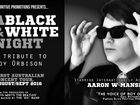 A Black and White Night - A tribute to Roy Orbison starring internationally Acclaimed: Aaron W Mansfield