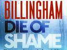 Die of Shame is a great standalone novel of suspense by the popular English author Mark Billingham.