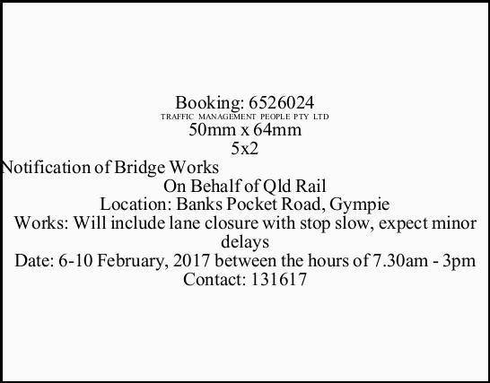 Notification of Bridge Works On Behalf of Qld Rail Location: Banks Pocket Road, Gympie Works: Wil...