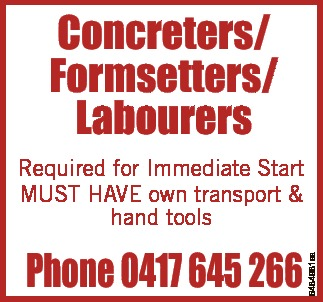 Phone 0417 645 266   Required for Immediate Start MUST HAVE own transport & hand to...