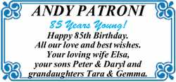 ANDY PATRONI   85 Years Young!   Happy 85th Birthday.   All our love and best wishes....