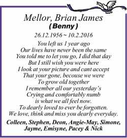 Mellor, Brian James ( Benny )   26.12.1956 ~ 10.2.2016   You left us 1 year ago Our lives...