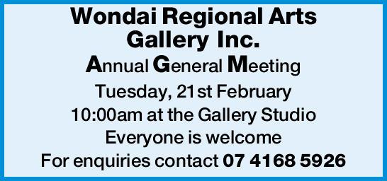 Wondai Regional Arts Gallery Inc. Annual General Meeting Tuesday, 21st February 10:00am at the Ga...