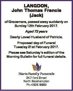 LANGDON, John Thomas Francis (Jack) of Gracemere, passed away suddenly on Sunday 12th February 2017....