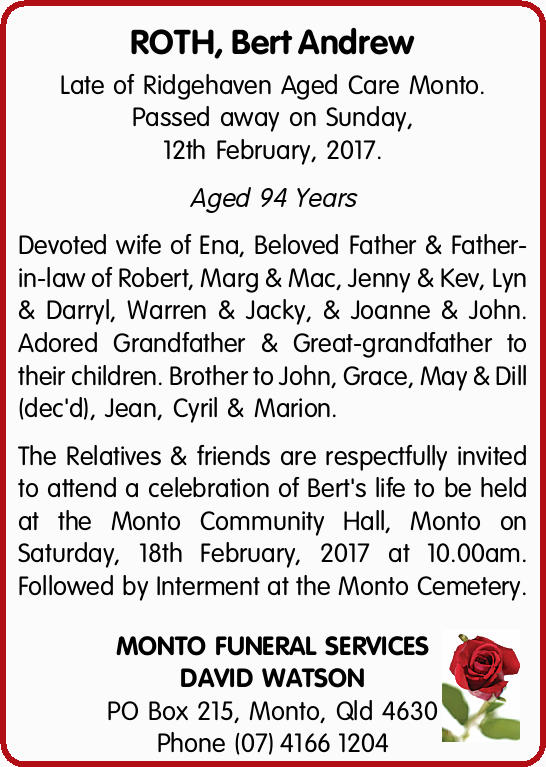 ROTH, Bert Andrew Late of Ridgehaven Aged Care Monto. Passed away on Sunday, 12th February, 2017....