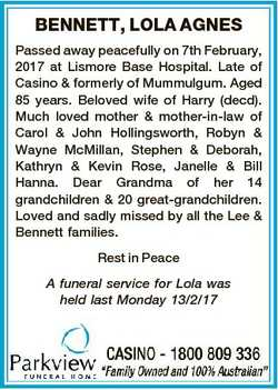 BENNETT, LOLA AGNES Passed away peacefully on 7th February, 2017 at Lismore Base Hospital. Late of C...