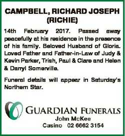 CAMPBELL, RICHARD JOSEPH (RICHIE) 14th February 2017. Passed away peacefully at his residence in the...