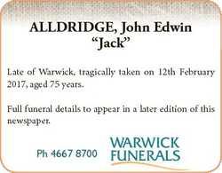 "ALLDRIDGE, John Edwin ""Jack"" Late of Warwick, tragically taken on 12th February 2017, aged..."