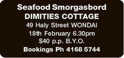 Seafood Smorgasbord DIMITIES COTTAGE 49 Haly Street WONDAI 18th February 6.30pm $40 p.p. B.Y.O. Book...