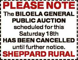 PLEASE NOTE The BILOELA GENERAL PUBLIC AUCTION scheduled for this Saturday 18th HAS BEEN CANCELLED u...