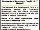REGIONAL ARTS DEVELOPMENT FUND 2016-17 ROUND 3 The Regional Arts Development Fund is a partnership between the Queensland Government and the Central Highlands Regional Council to support local arts and culture in regional Queensland. Round 3 of RADF applications close 5.00 pm 24 February 2017. Applications meeting the RADF ...