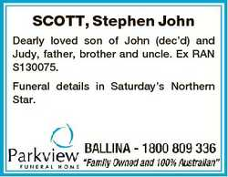SCOTT, Stephen John Dearly loved son of John (dec'd) and Judy, father, brother and uncle. Ex RAN...