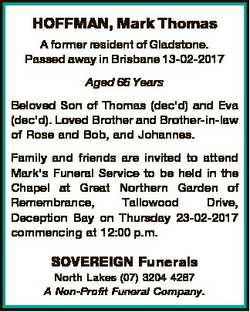 HOFFMAN, Mark Thomas A former resident of Gladstone. Passed away in Brisbane 13-02-2017 Aged 66 Year...