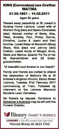 KING (Coronakes) nee Crethar MATINA 07.02.1927 - 14.02.2017 Aged 90 years Passed away peacefully at...