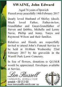SWAINE, John Edward Aged 76 years of Ipswich Passed away peacefully 14th February 2017 Dearly loved...