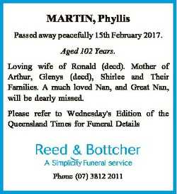 MARTIN, Phyllis Passed away peacefully 15th February 2017. Aged 102 Years. Loving wife of Ronald (de...