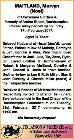 MAITLAND, Mervyn (Noel) of Gracemere Gardens & formerly of Archer Street, Rockhampton. Passed aw...