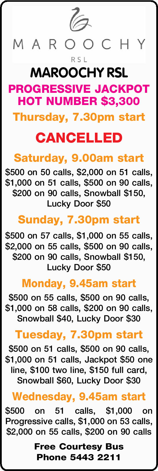 MAROOCHY RSL PROGRESSIVE JACKPOT HOT NUMBER $3,300 Thursday, 7.30pm start CANCELLED Saturday, 9.0...