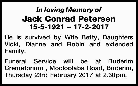 In loving Memory of   Jack Conrad Petersen   15-5-1921 ~ 17-2-2017   He is survived b...