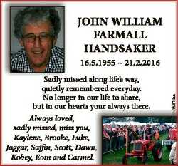 JOHN WILLIAM FARMALL HANDSAKER Sadly dl missed along life's way, quietly remembered everyday. No...